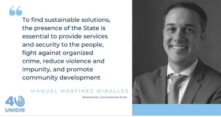 """To find sustainable solutions, the presence of the State is essential to provide security and services to the people, fight against organized crime, reduce violence and impunity, and promote community development."" Manuel Martínez Miralles (IPD/MPA, '13)"
