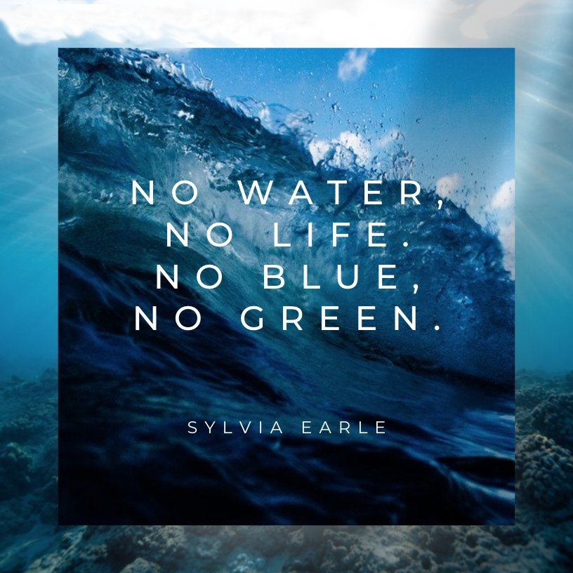 No Water No Life No Blue No Green--Dr. Sylvia Earle