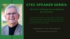 "Image: CTEC Speaker Series with Ed Laurance, lecture titled ""Illicit Arms Trafficking: How The Bad Guys Get Their Guns"""