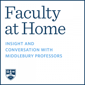 Faculty at Home logo: Insight and Conversations with Middlebury Professors