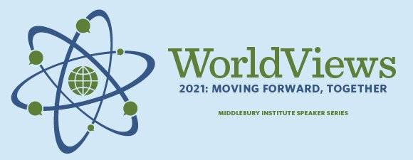 WorldViews: 2021: Moving Forward, Together