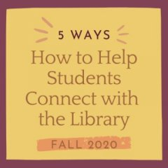 How to help students connect with the library, Fall 2020